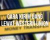 Cara Kirim Uang Lewat Western Union Terbaru