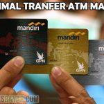 Maksimal Transfer ATM Mandiri ke Sesama dan Bank Lain