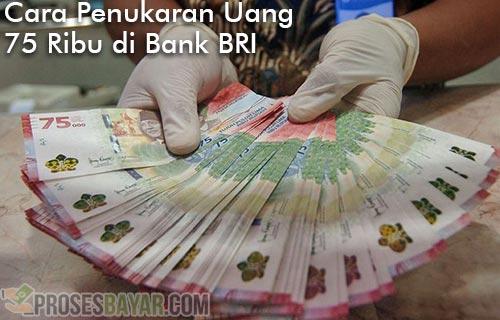 Cara Penukaran Uang 75 Ribu di Bank BRI