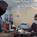 Cara Tukar Uang Baru di Bank BNI dari Ketentuan dan Lokasi