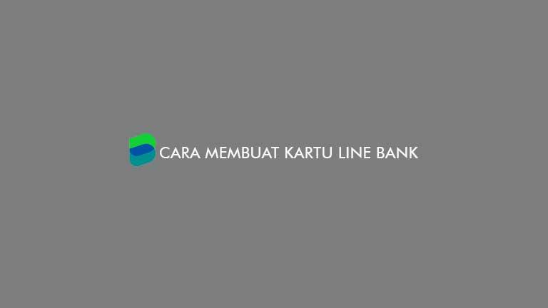 Cara Membuat Kartu Line Bank