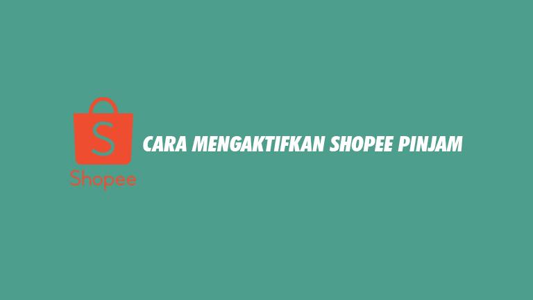 Cara Mengaktifkan Shopee Pinjam Terlengkap