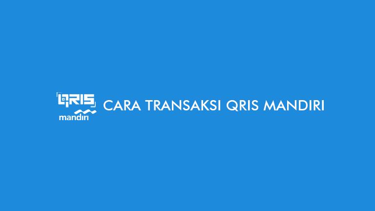 Cara Transaksi QRIS Mandiri dari Transfer Bayar