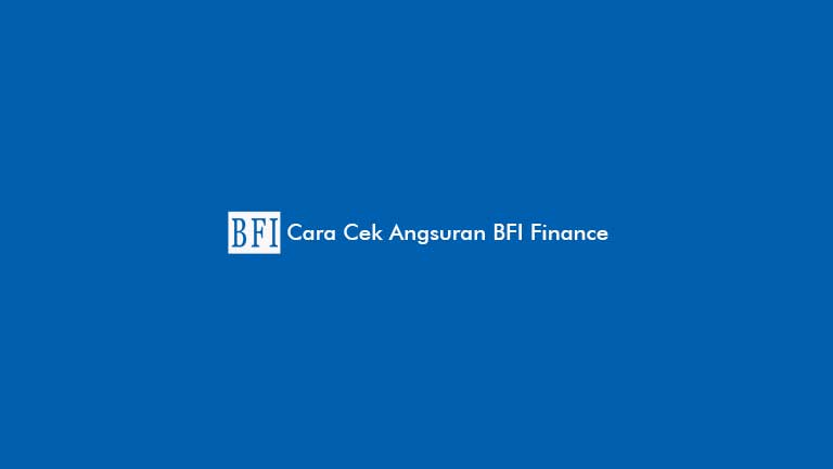 Cara Cek Angsuran BFI Finance
