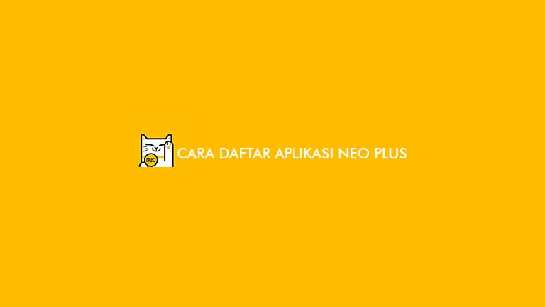 Cara Daftar Aplikasi Neo Plus