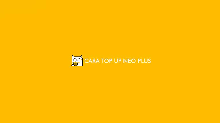 Cara Top Up Neo Plus