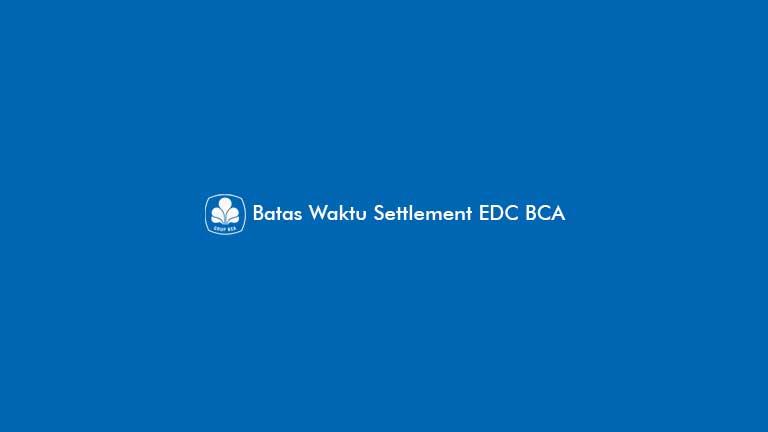 Batas Waktu Settlement EDC BCA