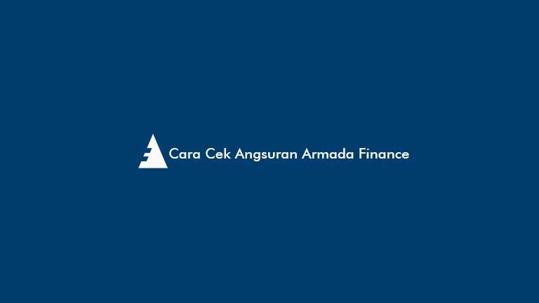 Cara Cek Angsuran Armada Finance