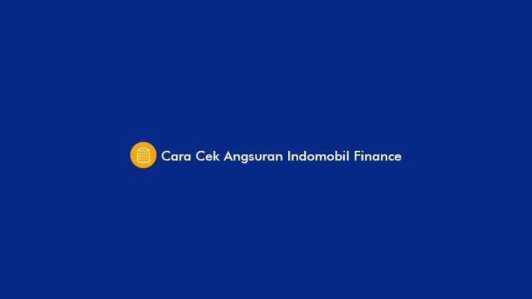 Cara Cek Angsuran Indomobil Finance