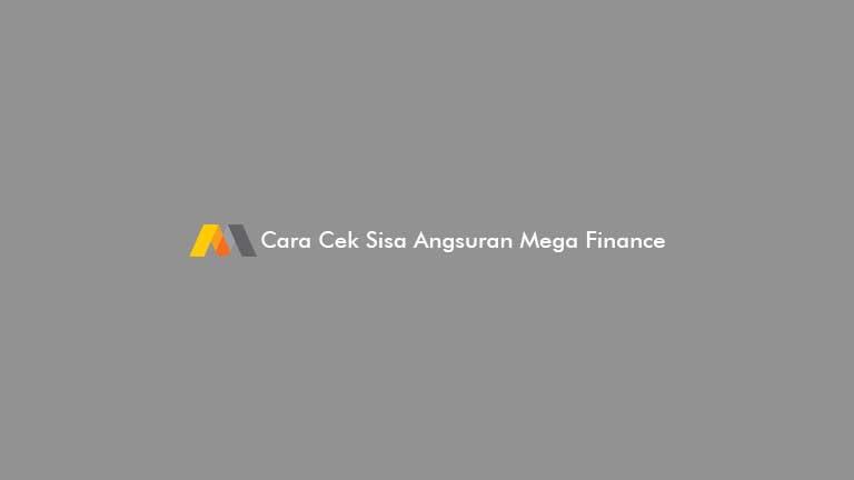 Cara Cek Sisa Angsuran Mega Finance