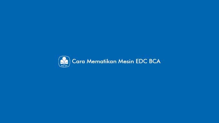 Cara Mematikan Mesin EDC BCA