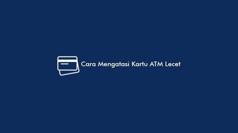 Cara Mengatasi Kartu ATM Lecet