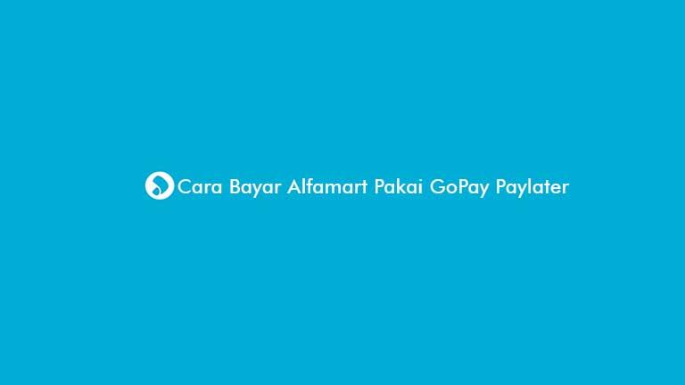 Cara Bayar Alfamart Pakai GoPay Paylater