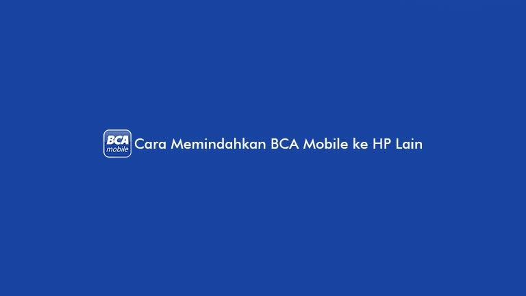 Cara Memindahkan BCA Mobile ke HP Lain